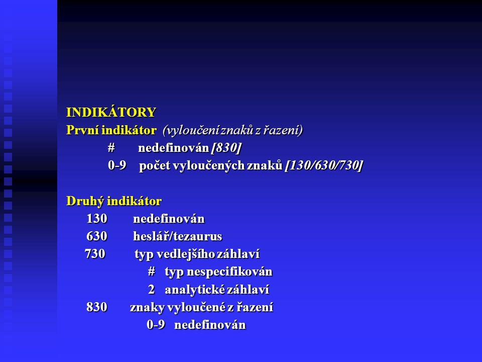 INDIKÁTORY První indikátor (vyloučení znaků z řazení) # nedefinován [830] 0-9 počet vyloučených znaků [130/630/730]